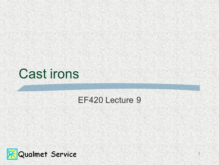 Cast irons EF420 Lecture 9.