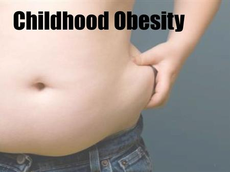 1 Childhood Obesity. a growing problem... 3 Understanding This Disease.