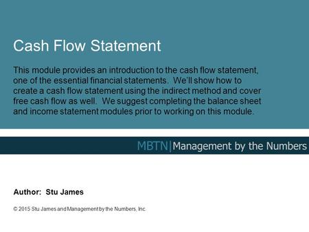 Cash Flow Statement This module provides an introduction to the cash flow statement, one of the essential financial statements. We'll show how to create.