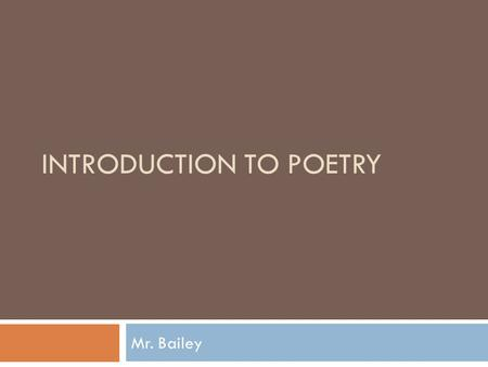 INTRODUCTION TO POETRY Mr. Bailey. What is Poetry?