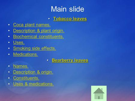 Main slide Tobacco leavesTobacco leavesTobacco leavesTobacco leaves Coca plant names. Description & plant origin. Biochemical constituents. Uses. Smoking.