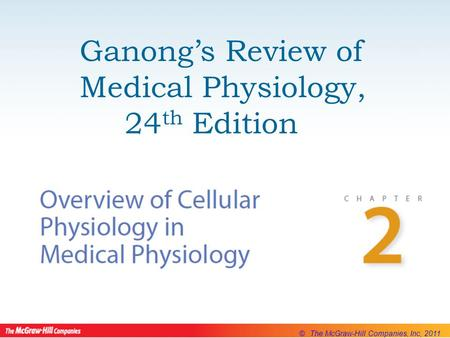 © The McGraw-Hill Companies, Inc, 2011 Ganong's Review of Medical Physiology, 24 th Edition.