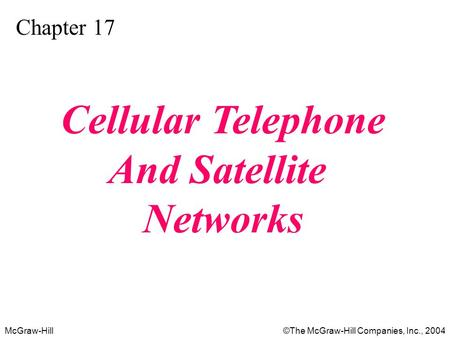 McGraw-Hill©The McGraw-Hill Companies, Inc., 2004 Chapter 17 Cellular Telephone And Satellite Networks.