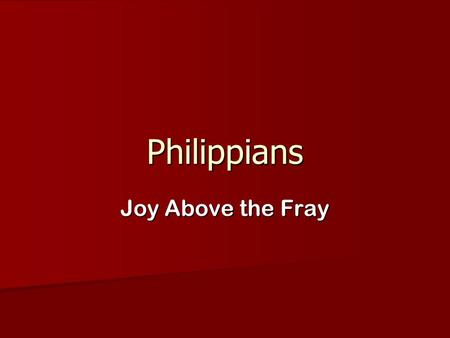 Philippians Joy Above the Fray. Thanks for the gifts & aid Philippians 4: 14-20.