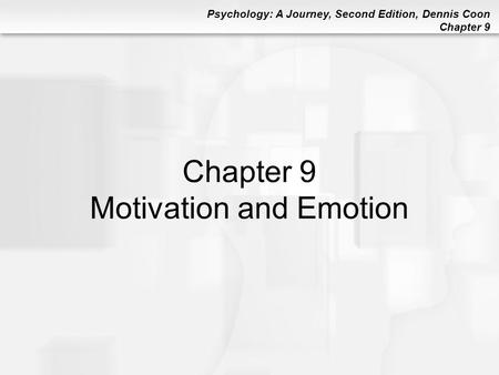 Psychology: A Journey, Second Edition, Dennis Coon Chapter 9 Chapter 9 Motivation and Emotion.