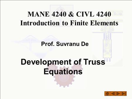 MANE 4240 & CIVL 4240 Introduction to Finite Elements Development of Truss Equations Prof. Suvranu De.