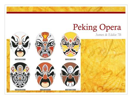 Peking Opera James & Eddie 7B. Ancient History The Peking opera is the highest artistic thing that shows Chinese culture and tradition. It has a about.