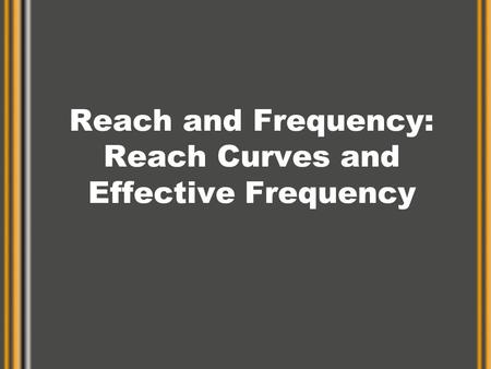 Reach and Frequency: Reach Curves and Effective Frequency