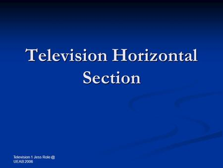 Television 1 Jess UEAB 2006 Television Horizontal Section.