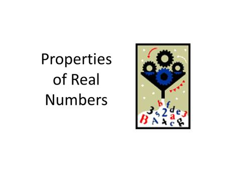 Properties of Real Numbers. Addition Commutative Property For all real a, b a + b = b + a Associative Property For all real a, b, c a + (b + c) = (a +