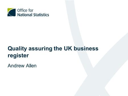 Quality assuring the UK business register Andrew Allen.