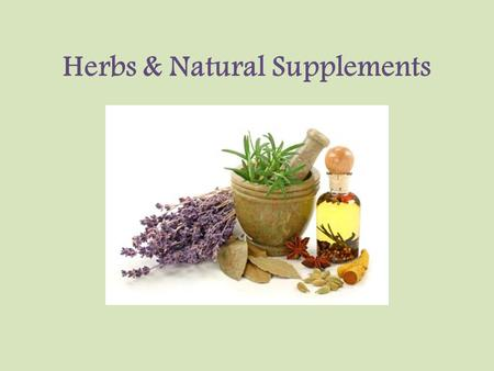 "Herbs & Natural Supplements. What Are Herbs & Natural Supplements Complementary and Alternative Medicine (CAM) – ""Complementary and alternative medicine."