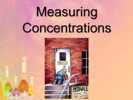 Measuring Concentrations. Qualitative Concentrated  a lot of solute Dilute  a little solute.