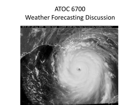 ATOC 6700 Weather Forecasting Discussion. Student Introductions Tell us: – Your name – Your year in ATOC graduate program – The topic of your research.