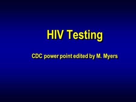 HIV Testing CDC power point edited by M. Myers. Message There are numbers of tests They should be used in combination (strategies) Combinations must be.