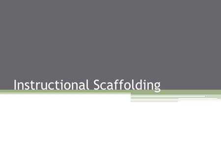 Instructional Scaffolding. What does instructional scaffolding DO?? Helps ensure a student's success Extends competence into new territory Can be taken.
