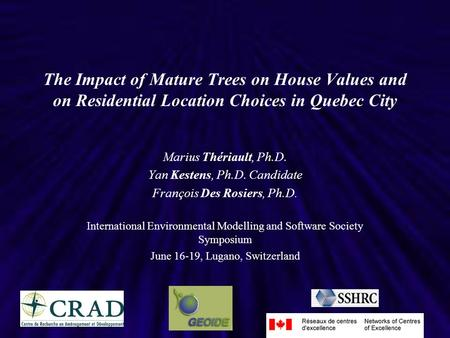 The Impact of Mature Trees on House Values and on Residential Location Choices in Quebec City Marius Thériault, Ph.D. Yan Kestens, Ph.D. Candidate François.