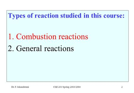 Dr. F. IskanderaniChE 201 Spring 2003/20042 Types of reaction studied in this course: 1.Combustion reactions 2.General reactions.