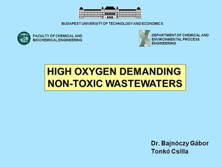 Dr. Bajnóczy Gábor Tonkó Csilla HIGH OXYGEN DEMANDING NON-TOXIC WASTEWATERS BUDAPEST UNIVERSITY OF TECHNOLOGY AND ECONOMICS DEPARTMENT OF CHEMICAL AND.