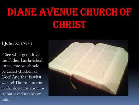Diane Avenue Church of Christ 1 John 3:1 (NIV) 1 See what great love the Father has lavished on us, that we should be called children of God! And that.
