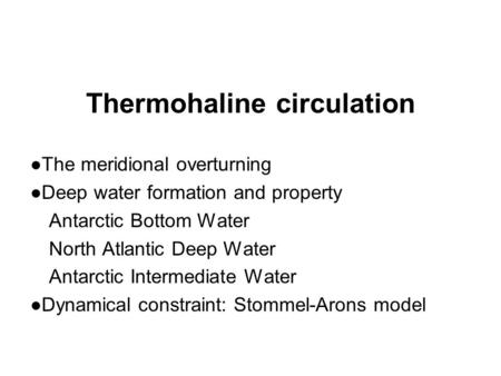 Thermohaline circulation ●The meridional overturning ●Deep water formation and property Antarctic Bottom Water North Atlantic Deep Water Antarctic Intermediate.