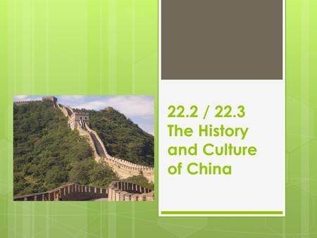 22.2 / 22.3 The History and Culture of China.  Chinese civilization is over 4,000 years old – it is the oldest in the world (not to be confused with.