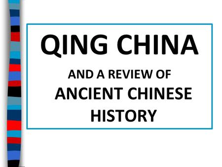 QING CHINA AND A REVIEW OF ANCIENT CHINESE HISTORY.