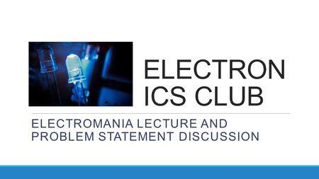 ELECTRON ICS CLUB ELECTROMANIA LECTURE AND PROBLEM STATEMENT DISCUSSION.
