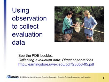 1 © 2009 University of Wisconsin-Extension, Cooperative Extension, Program Development and Evaluation See the PDE booklet, Collecting evaluation data: