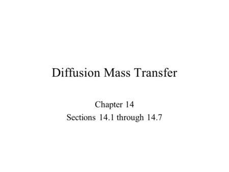 Diffusion Mass Transfer Chapter 14 Sections 14.1 through 14.7.