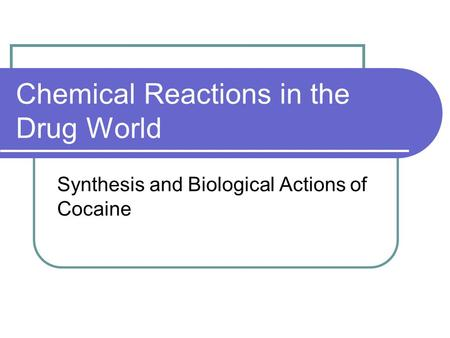 Chemical Reactions in the Drug World Synthesis and Biological Actions of Cocaine.