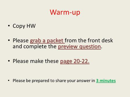 Warm-up Copy HW grab a packet preview question Please grab a packet from the front desk and complete the preview question. page 20-22. Please make these.