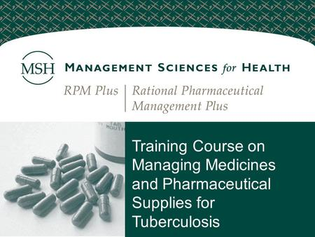 Training Course on Managing Medicines and Pharmaceutical Supplies for Tuberculosis.