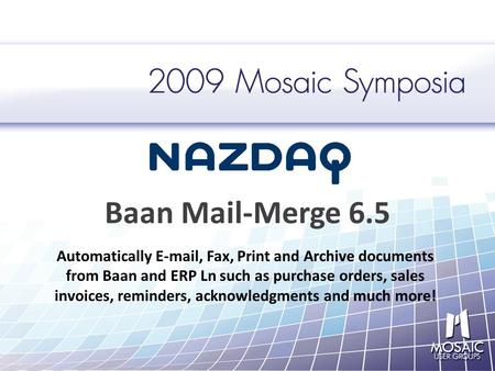 Baan Mail-Merge 6.5 Automatically E-mail, Fax, Print and Archive documents from Baan and ERP Ln such as purchase orders, sales invoices, reminders, acknowledgments.