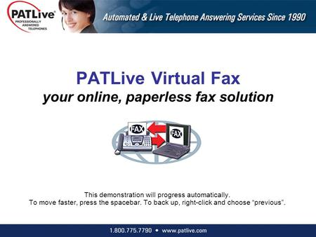 PATLive Virtual Fax your online, paperless fax solution This demonstration will progress automatically. To move faster, press the spacebar. To back up,
