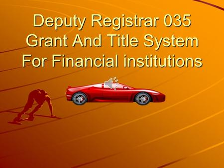 Deputy Registrar 035 Grant And Title System For Financial institutions.