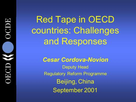 Red Tape in OECD countries: Challenges and Responses Cesar Cordova-Novion Deputy Head Regulatory Reform Programme Beijing, China September 2001.