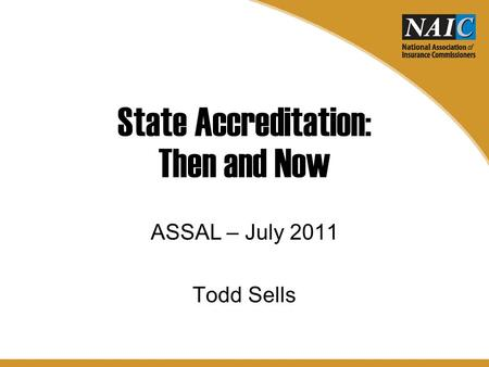 State Accreditation: Then and Now ASSAL – July 2011 Todd Sells.