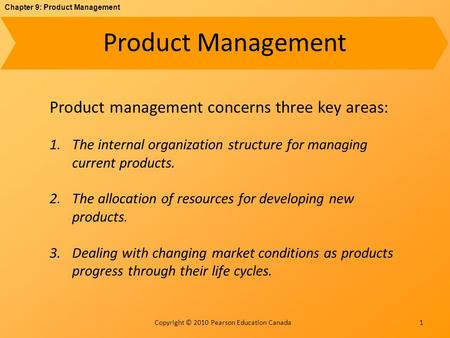 Chapter 9: Product Management Copyright © 2010 Pearson Education Canada Product Management 1 Product management concerns three key areas: 1.The internal.