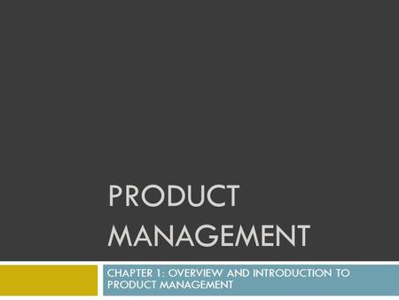 PRODUCT MANAGEMENT CHAPTER 1: OVERVIEW AND INTRODUCTION TO PRODUCT MANAGEMENT.