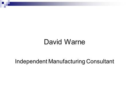 David Warne Independent Manufacturing Consultant.