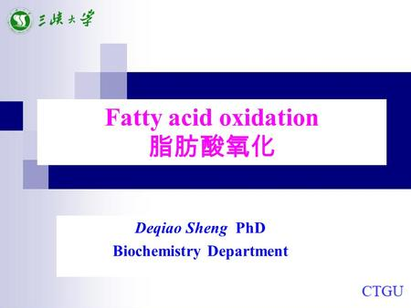Fatty acid oxidation 脂肪酸氧化 Deqiao Sheng PhD Biochemistry Department.