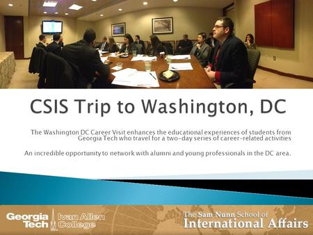 The Washington DC Career Visit enhances the educational experiences of students from Georgia Tech who travel for a two-day series of career-related activities.