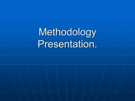 Methodology Presentation.