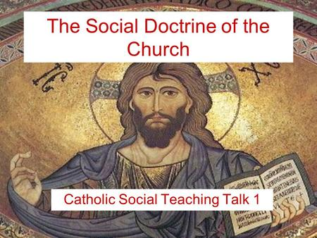 The Social Doctrine of the Church Catholic Social Teaching Talk 1.