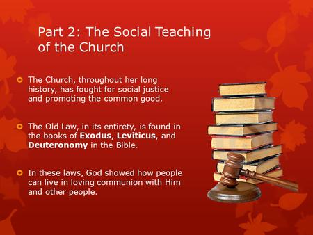 Part 2: The Social Teaching of the Church  The Church, throughout her long history, has fought for social justice and promoting the common good.  The.