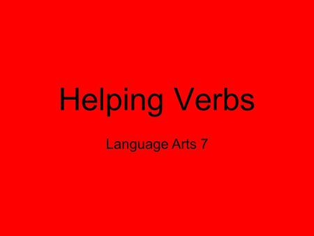 Helping Verbs Language Arts 7. Helping Verb Helps the main verb express action or a state of being. A sentence does not have to have a helping verb. Example: