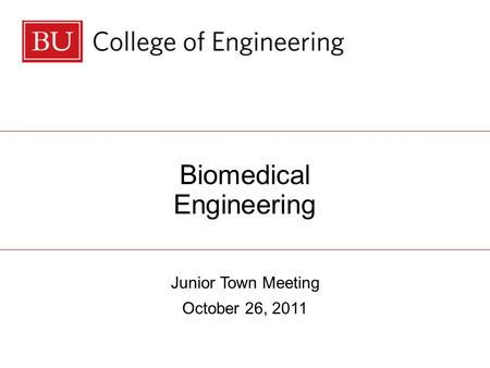 Biomedical Engineering Junior Town Meeting October 26, 2011.