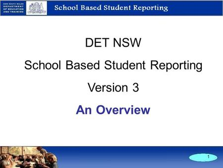 1 DET NSW School Based Student Reporting Version 3 An Overview.