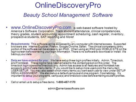 OnlineDiscoveryPro Beauty School Management Software www.OnlineDiscoveryPro.com is web-based software hosted by America's Software Corporation. Track student.